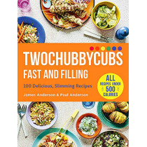 Twochubbycubs Fast and Filling: 100 Delicious Slimming Recipes by James and Paul Anderson, 9781529398090