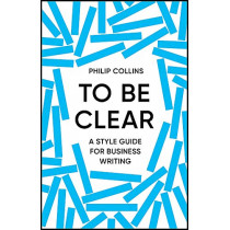 To Be Clear by Philip Collins, 9781529414981