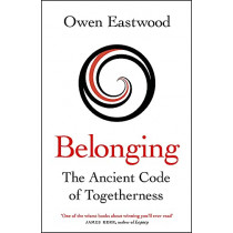 Belonging: The Ancient Code of Togetherness by Owen Eastwood, 9781529415063