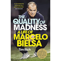 The Quality of Madness: A Life of Marcelo Bielsa by Tim Rich, 9781529416152