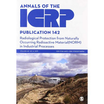 ICRP Publication 142: Radiological Protection from Naturally Occurring Radioactive Material (NORM) in Industrial Processes by ICRP, 9781529726954