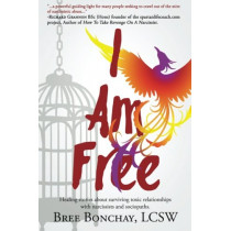 I Am Free: Healing Stories about Surviving Toxic Relationships with Narcissists and Sociopaths by Lcsw Bree Bonchay, 9781530425679