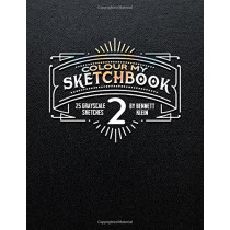 Colour My Sketchbook 2: GrayScale Adult Colouring Book by Bennett Klein, 9781530893744