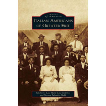 Italian Americans of Greater Erie by Sandra S Lee, 9781531647681