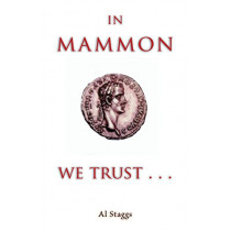In Mammon We Trust by Al Staggs, 9781532655425