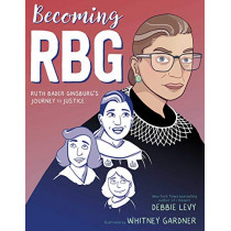 Becoming RBG: Ruth Bader Ginsburg's Journey to Justice by Debbie Levy, 9781534424555