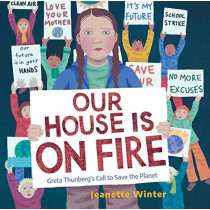 Our House Is on Fire: Greta Thunberg's Call to Save the Planet by Jeanette Winter, 9781534467781