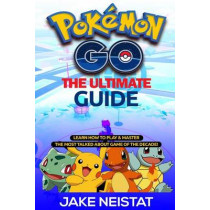 Pokemon Go: The Ultimate Guide by Jake Neistat, 9781535360234