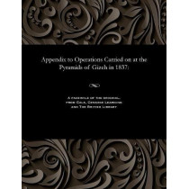 Appendix to Operations Carried on at the Pyramids of Gizeh in 1837 by Richard William Howard Vyse, 9781535800792