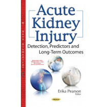 Acute Kidney Injury: Detection, Predictors & Long-Term Outcomes by Erik Pearson, 9781536103793
