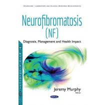 Neurofibromatosis (NF): Diagnosis, Management & Health Impact by Jeremy Murphy, 9781536107050