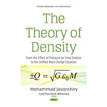 The Theory of Density: From the Effect of Pressure on Time Dilation to the Unified Mass-Charge Equation by Mohammad Javanshiry, 9781536121056