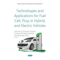 Technologies and Applications for Fuel Cell, Plug-in Hybrid, and Electric Vehicles by Antonio Colmenar Santos, 9781536142051
