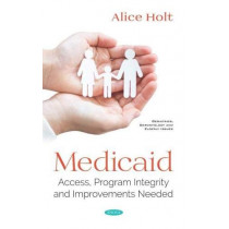 Medicaid: Access, Program Integrity and Improvements Needed by Alice Holt, 9781536148299