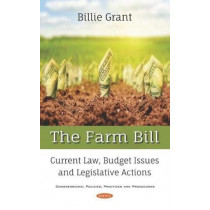 The Farm Bill: Current Law, Budget Issues and Legislative Actions by Billie Grant, 9781536152944