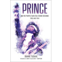 Prince and the Purple Rain Era Studio Sessions: 1983 and 1984 by Duane Tudahl, 9781538105498