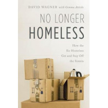 No Longer Homeless: How the Ex-Homeless Get and Stay Off the Streets by David Wagner, 9781538110072