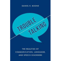 Trouble Talking: The Realities of Communication, Language, and Speech Disorders by Daniel R. Boone, 9781538110379