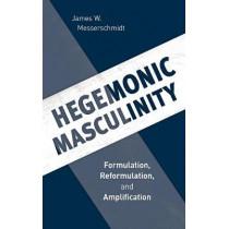 Hegemonic Masculinity: Formulation, Reformulation, and Amplification by James W. Messerschmidt, 9781538114032