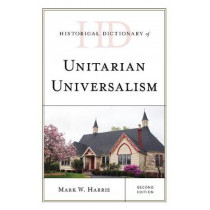 Historical Dictionary of Unitarian Universalism by Mark W. Harris, 9781538115909