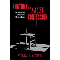 Anatomy of a False Confession: The Interrogation and Conviction of Brendan Dassey by Michael D. Cicchini, 9781538117156