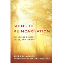 Signs of Reincarnation: Exploring Beliefs, Cases, and Theory by James G. Matlock, 9781538124796