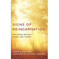Signs of Reincarnation: Exploring Beliefs, Cases, and Theory by James G. Matlock, 9781538124819