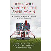 Home Will Never Be the Same Again: A Guide for Adult Children of Gray Divorce by Carol R. Hughes, 9781538135303
