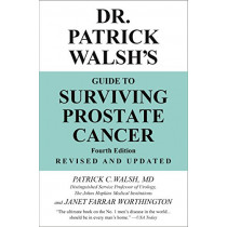 Dr. Patrick Walsh's Guide to Surviving Prostate Cancer (Fourth Edition) by Patrick C. Walsh, 9781538727478