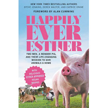 Happily Ever Esther: Two Men, a Wonder Pig, and Their Life-Changing Mission to Give Animals a Home by Steve Jenkins, 9781538728130