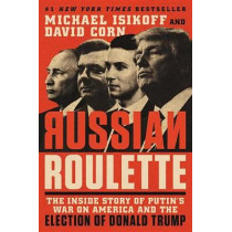 Russian Roulette: The Inside Story of Putin's War on America and the Election of Donald Trump by Michael Isikoff, 9781538728758