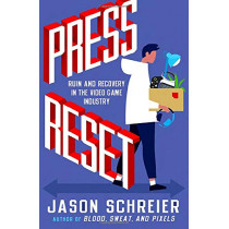 Press Reset: Ruin and Recovery in the Video Game Industry by Jason Schreier, 9781538735497