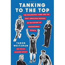 Tanking to the Top: The Philadelphia 76ers and the Most Audacious Process in the History of Professional Sports by Yaron Weitzman, 9781538749722