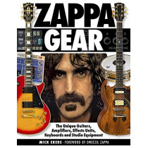 Zappa Gear: The Unique Guitars, Amplifiers, Effects Units, Keyboards and Studio Equipment by Mick Ekers, 9781540012029