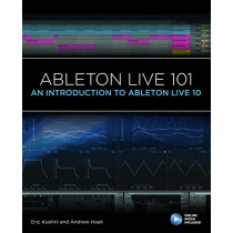 Ableton Live 101: An Introduction to Ableton Live 10 by Eric Kuehnl, 9781540046864
