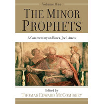 The Minor Prophets: A Commentary on Hosea, Joel, Amos by Thomas Edward McComiskey, 9781540960856