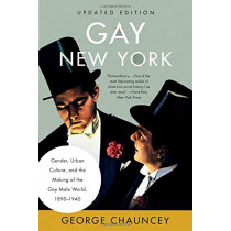 Gay New York: Gender, Urban Culture, and the Making of the Gay Male World, 1890-1940 by George Chauncey, 9781541699212
