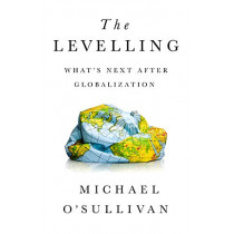 The Levelling: What's Next After Globalization by Michael O'Sullivan, 9781541724068