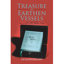 Treasure in Earthen Vessels: The Local Church: Has It Failed to Obey Matthew 28:20? by Graham Diggins, 9781543407716