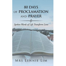 80 Days of Proclamation and Prayer: Spoken Words of Life Transform Lives by Mrs Lennie Lim, 9781543750201