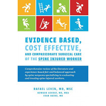 Evidence Based, Cost Effective, And Compassionate Surgical Care of the Spi: Comprehensive Review of the Literature and Experience-Based Fair and Balan by Rafael Levin, 9781543932027