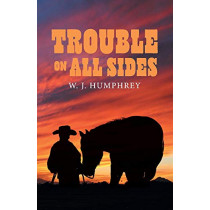 Trouble On All Sides by W. J. Humphrey, 9781543950335