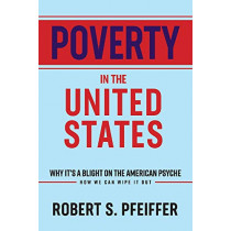 Poverty in the United States: Why It's a Blight On the American Psyche by Robert S. Pfeiffer, 9781543951349