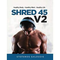 Shred 45 V2: Healthy Body - Healthy Mind - Healthy Life by Stefanos Galouzis, 9781543963823