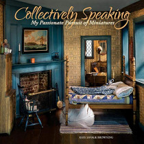 Collectively Speaking: My Passionate Pursuit of Miniatures by Kaye Browning, 9781543968538