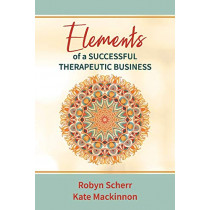 Elements of a Successful Therapeutic Business by Robyn Scherr, 9781543972238