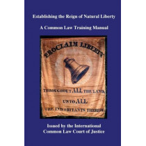Establishing the Reign of Natural Liberty: A Common Law Training Manual by Kevin Daniel Annett, 9781544239613