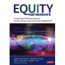 Equity Partnerships: A Culturally Proficient Guide to Family, School, and Community Engagement by Angela R. Clark-Louque, 9781544324159