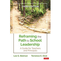 Reframing the Path to School Leadership: A Guide for Teachers and Principals by Lee G. Bolman, 9781544338613