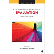 Collaborative Approaches to Evaluation: Principles in Use by J. Bradley Cousins, 9781544344645